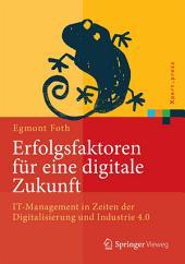Erfolgsfaktoren für eine digitale Zukunft: IT-Management in Zeiten der Digitalisierung und Industrie 4.0
