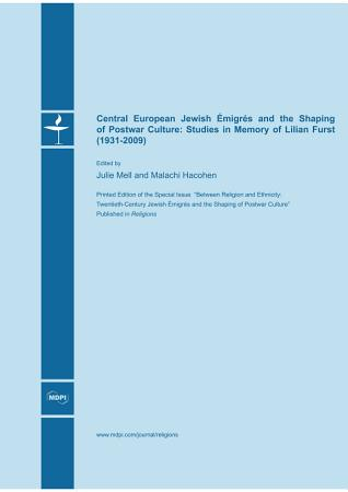 Central European Jewish   migr  s and the Shaping of Postwar Culture  Studies in Memory of Lilian Furst  1931 2009  PDF