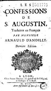 Les Confessions de S. Augustin, Traduites en François par Monsieur Arnauld d'Andilly
