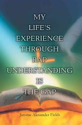 My Life S Experience Through Rap Understanding Is The Gap Book PDF