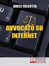 Avvocato su Internet. Come Esercitare e Ampliare la tua Attività Legale Grazie al Web. (Ebook Italiano - Anteprima Gratis): Come Esercitare e Ampliare la tua Attività Legale Grazie al Web