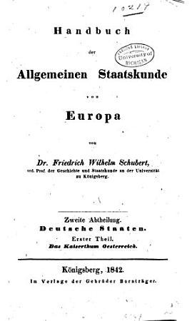 Handbuch der allgemeinen Staatskunde von Europa  Abt  Deutsche Staaten  1  T  Das Kaiserthum Oesterreich  2  T   Bd  1 2  1  Hft  Der preussische Staat PDF