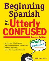 Beginning Spanish for the Utterly Confused, Second Edition: Edition 2