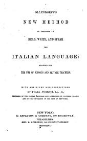 Ollendorff's New Method of Learning to Read, Write, and Speak the Italian Language Adapted for the Use of Schools and Private Teachers with Additions and Corrections by Felix Foresti