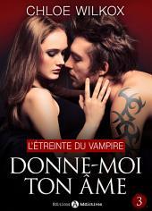 Donne-moi ton âme - 3: L'étreinte du vampire