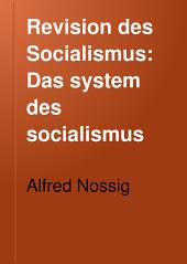 Revision des socialismus: Das system des socialismus