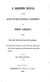 A Digested Manual of the Acts of the General Assembly of North Carolina: From the Year 1838 to the Year 1846, Inclusive, Omitting All the Acts of a Private and Local Nature, and Such as Were Temporary and Whose Operation Has Ceased to Exist