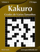 Kakuro Grades de Vários Tamanhos - Volume 6 - 270 Jogos