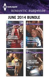 Harlequin Romantic Suspense June 2014 Bundle: Operation Unleashed\Special Ops Rendezvous\Protecting Her Royal Baby\Lone Star Redemption
