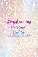 Daydreaming To Escape Reality
