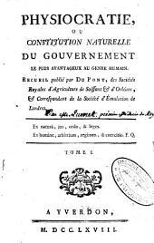 Physiocratie ou constitution naturelle du gouvernement le plus avantageux au genre humain: Volume1