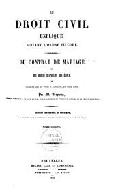 Le droit civil expliqué suivant l'ordre des articles du Code: Du contrat de mariage et des droits respectifs des époux, Volume2