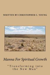 Manna For Spiritual Growth: Transforming Into The New Man