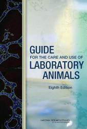 Guide for the Care and Use of Laboratory Animals: Eighth Edition