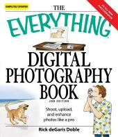 The Everything Digital Photography Book: Utilize the latest technology to take professional grade pictures, Edition 2