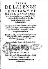 Libro de las excelencias, y vida de S. Iuan euangelista. Compuesto por el muy R.P.Fr. Diego de Estella, ... Corregido y añadido por el muy R.P.F. Christoual Moreno, ..