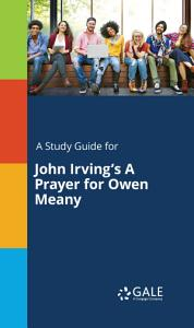 A Study Guide for John Irving s A Prayer for Owen Meany Book