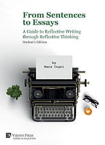 From Sentences to Essays  A Guide to Reflective Writing through Reflective Thinking PDF