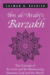 Ibn al-'Arabi's Barzakh: The Concept of the Limit and the Relationship between God and the World