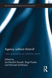 Agency without Actors?: New Approaches to Collective Action
