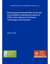 Balancing international public goods and accountability: Exploring the impact of IFPRI's policy research on science, technology, and innovation