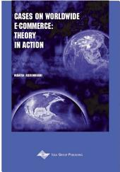 Cases on Worldwide E-Commerce: Theory in Action: Theory in Action