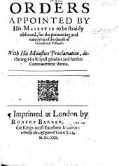 Orders appointed by his Majestie to be straitly observed for the preventing and remedying of the dearth of Graine and Victuall: with His Majesties Proclamation, etc. [28 Sept. 1630.] B.L.