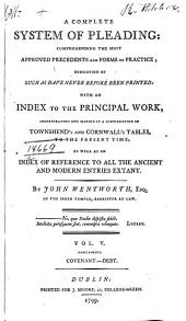 A Complete System of Pleading: Comprehending the Most Approved Precedents and Forms of Practice : Chiefly Consisting of Such as Have Never Before Been Printed : with an Index to the Principal Work, Incorporating and Making it a Continuation of Townshend's and Cornwall's Tables, to the Present Time; as Well as an Index of Reference to All the Ancient and Modern Entries Extant, Volume 5