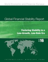Global Financial Stability Report, October 2016: Fostering Stability in a Low-Growth, Low-Rate Era