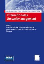 Internationales Umweltmanagement: Band I: Interdisziplinäre Rahmenbedingungen einer umweltorientierten Unternehmensführung