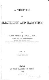 A Treatise on Electricity and Magnetism: pt. III Magnetism. pt. IV. Electromagnetism