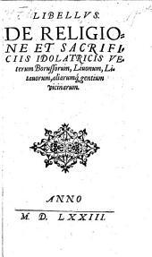 Libellvs De Religione Et Sacrificiis Idolatricis Veterum Borussorum, Liuonum, Litauorum, aliarum[que] gentium vicinarum
