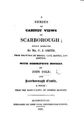 A Series of Cabinet Views of Scarborough; finely engraved by Mr. C. J. Smith ... with descriptive notices by J. Cole; and Scarborough Castle, a poem: from the manuscripts of George Bennett