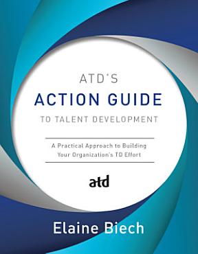 ATD   s Action Guide To Talent Development PDF