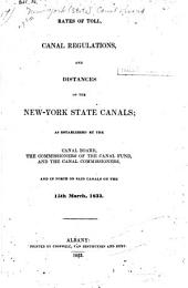 Rates of Toll, Canal Regulations, and Distances on the New-York State Canals: As Established by the Canal Board, the Commissioners of the Canal Fund, and the Canal Commissioners, and in Force on Said Canals on the 15th March, 1833