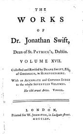 The Works of Dr. Jonathan Swift, Dean of St. Patrick's, Dublin: Accurately Revised, in Twelve Volumes. Adorned with Copper-plates; with Some Account of the Author's Life, and Notes Historical and Explanatory, Volume 17
