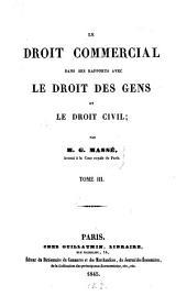 Le droit commercial dans ses rapports avec le droit des gens et le droit civil: Volume3