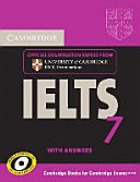 Cambridge IELTS : examination papers from University of Cambridge ESOL Examinations - English for speakers of other languages. 7. Student's book with answers