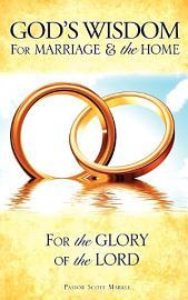 God s Wisdom for Marriage   the Home PDF