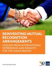 Reinventing Mutual Recognition Arrangements: Lessons from International Experiences and Insights for the ASEAN Region