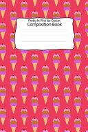 Pretty In Pink Ice Cream Composition Book PDF