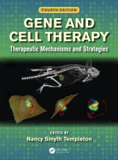 Gene and Cell Therapy: Therapeutic Mechanisms and Strategies, Fourth Edition, Edition 4