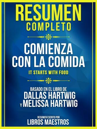 Resumen Completo  Comienza Con La Comida  It Starts With Food    Basado En El Libro De Dallas Hartwig Y Melissa Hartwig PDF