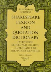 Shakespeare Lexicon And Quotation Dictionary Book PDF