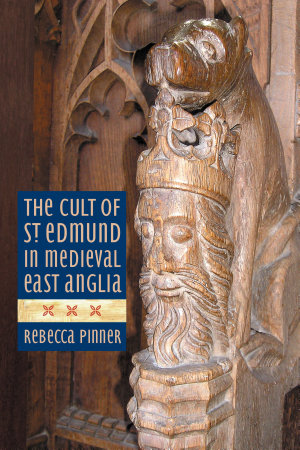 The Cult of St Edmund in Medieval East Anglia PDF