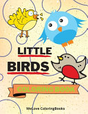 Little Birds Coloring Book  Cute Birds Coloring Book   Adorable Birds Coloring Pages for Kids  25 Incredibly Cute and Lovable Birds PDF