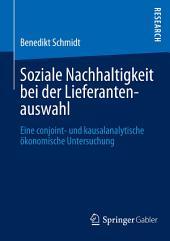 Soziale Nachhaltigkeit bei der Lieferantenauswahl: Eine conjoint- und kausalanalytische ökonomische Untersuchung