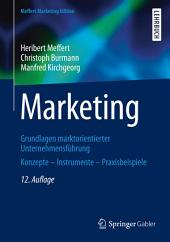 Marketing: Grundlagen marktorientierter Unternehmensführung Konzepte - Instrumente - Praxisbeispiele, Ausgabe 12