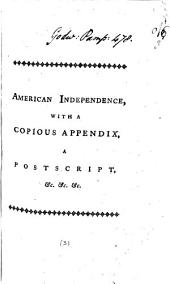 American Independence the Interest and Glory of Great-Britain: A New Edition. To which is Added, a Copious Appendix, Containing ... a Letter to Edmund Burke, Esq; ... And a Postscript, ...