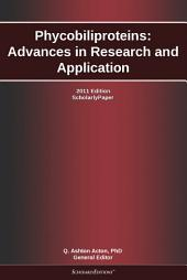 Phycobiliproteins: Advances in Research and Application: 2011 Edition: ScholarlyPaper